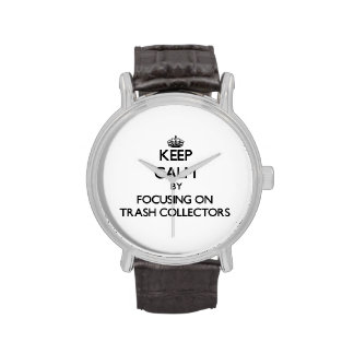 Keep Calm by focusing on Trash Collectors Wrist Watch
