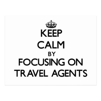 Keep Calm by focusing on Travel Agents Postcard