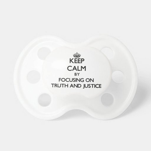 Keep Calm by focusing on Truth And Justice Baby Pacifiers