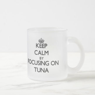 Keep Calm by focusing on Tuna Frosted Glass Mug