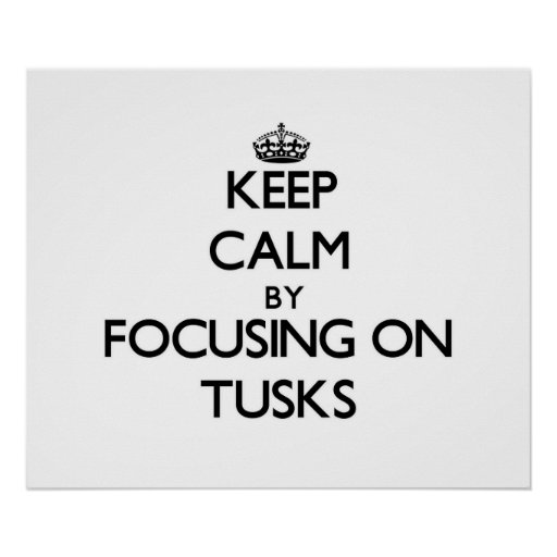 Keep Calm by focusing on Tusks Poster