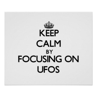 Keep Calm by focusing on Ufos Posters