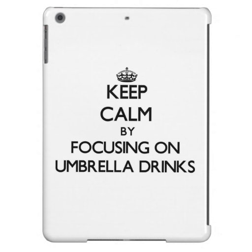 Keep Calm by focusing on Umbrella Drinks iPad Air Covers