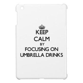 Keep Calm by focusing on Umbrella Drinks iPad Mini Cases