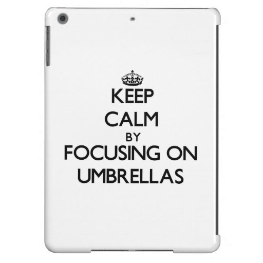 Keep Calm by focusing on Umbrellas Case For iPad Air