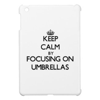 Keep Calm by focusing on Umbrellas iPad Mini Case