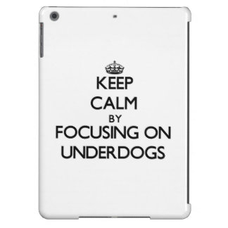 Keep Calm by focusing on Underdogs iPad Air Cases