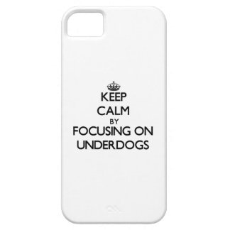 Keep Calm by focusing on Underdogs iPhone 5 Cases