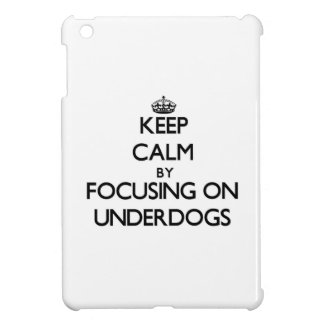 Keep Calm by focusing on Underdogs iPad Mini Cases