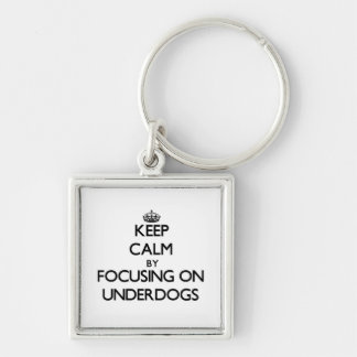 Keep Calm by focusing on Underdogs Keychain