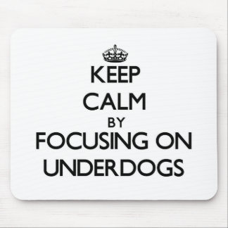 Keep Calm by focusing on Underdogs Mouse Pad