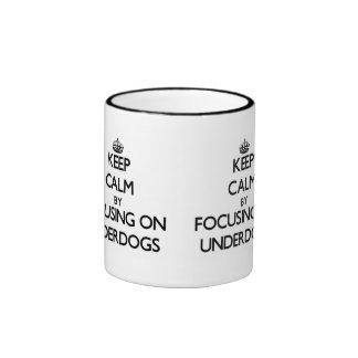 Keep Calm by focusing on Underdogs Mug