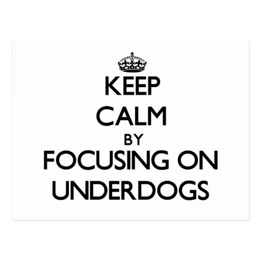 Keep Calm by focusing on Underdogs Postcards