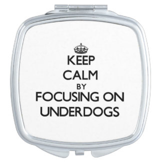 Keep Calm by focusing on Underdogs Travel Mirror