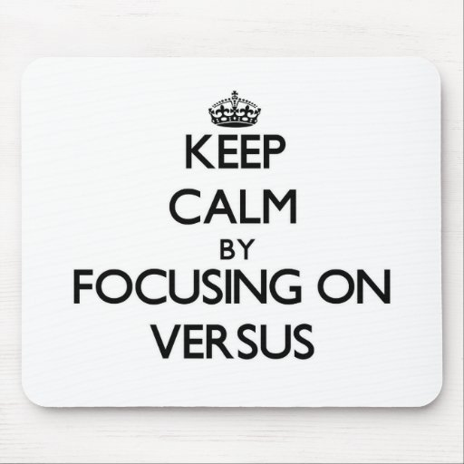 Keep Calm by focusing on Versus Mouse Pad