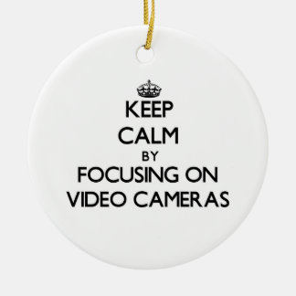 Keep Calm by focusing on Video Cameras Ceramic Ornament