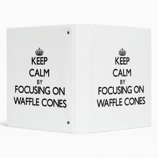 Keep Calm by focusing on Waffle Cones Binder