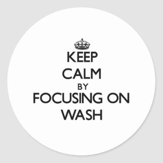 Keep Calm by focusing on Wash Round Stickers