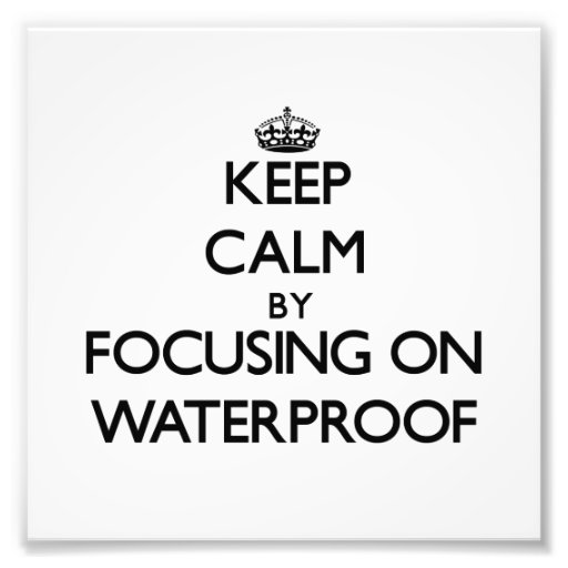 Keep Calm by focusing on Waterproof Photograph