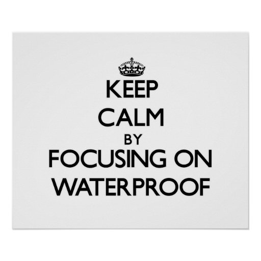 Keep Calm by focusing on Waterproof Print