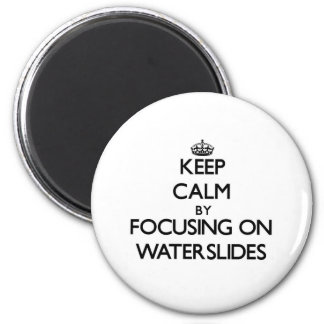 Keep Calm by focusing on Waterslides Magnet