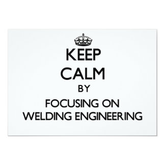 "Keep calm by focusing on Welding Engineering 5"" X 7"" Invitation Card"