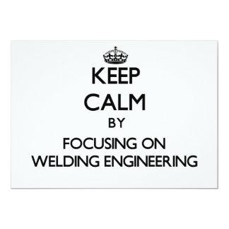 "Keep calm by focusing on Welding Engineering 5"" X 7"" Invitation Card"
