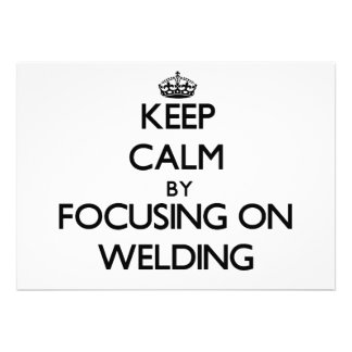 Keep Calm by focusing on Welding Announcement