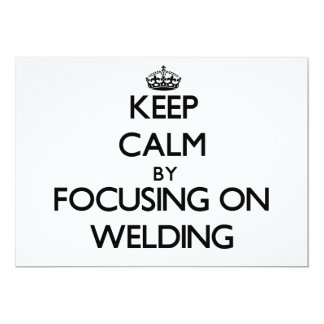 "Keep calm by focusing on Welding 5"" X 7"" Invitation Card"