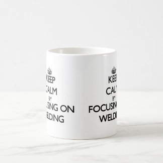Keep calm by focusing on Welding Mugs