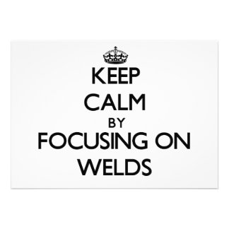 Keep Calm by focusing on Welds Custom Announcement