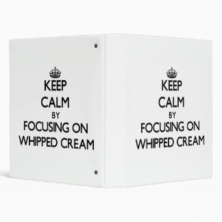 Keep Calm by focusing on Whipped Cream Binder