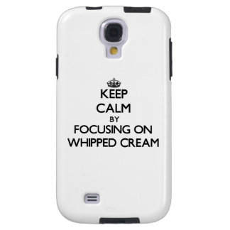Keep Calm by focusing on Whipped Cream Galaxy S4 Case
