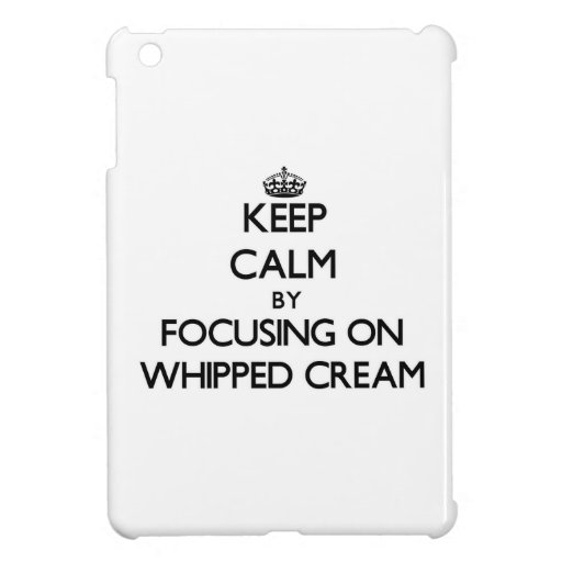 Keep Calm by focusing on Whipped Cream iPad Mini Case