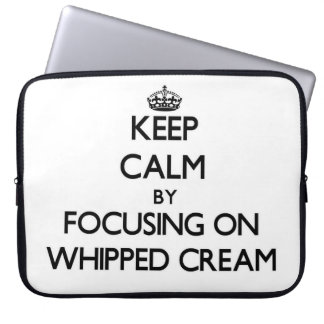 Keep Calm by focusing on Whipped Cream Laptop Sleeve