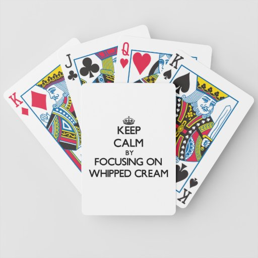 Keep Calm by focusing on Whipped Cream Bicycle Poker Cards