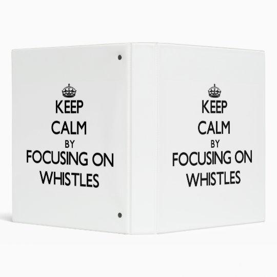 Keep Calm by focusing on Whistles Vinyl Binders
