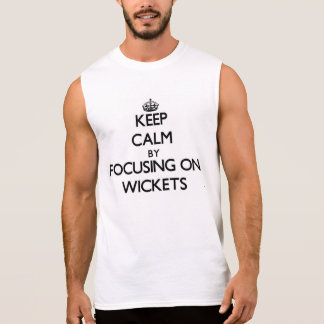 Keep Calm by focusing on Wickets Sleeveless Tees