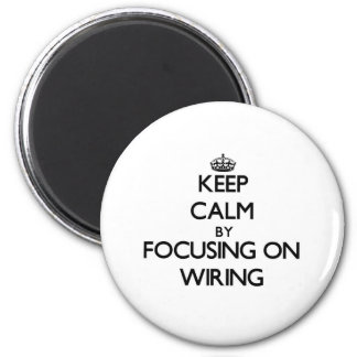 Keep Calm by focusing on Wiring Magnet
