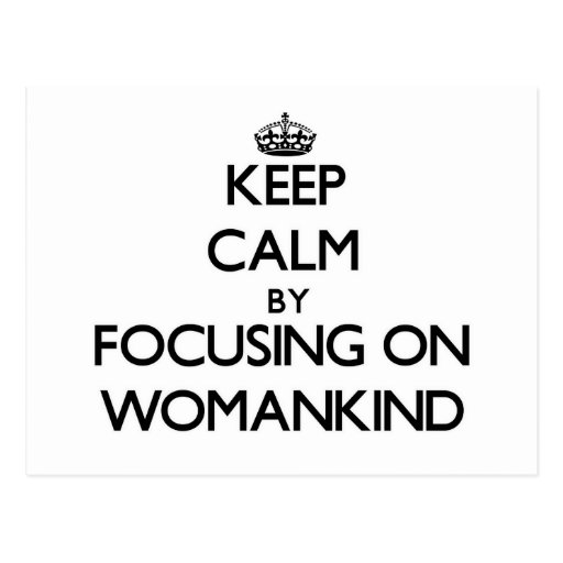 Keep Calm by focusing on Womankind Post Card