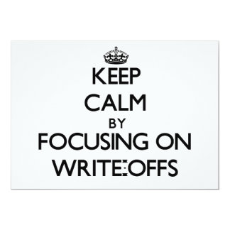 "Keep Calm by focusing on Write-Offs 5"" X 7"" Invitation Card"