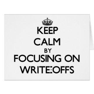 Keep Calm by focusing on Write-Offs Big Greeting Card