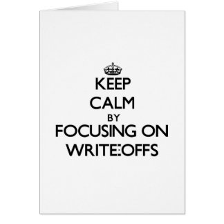 Keep Calm by focusing on Write-Offs Greeting Card
