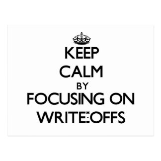 Keep Calm by focusing on Write-Offs Postcard