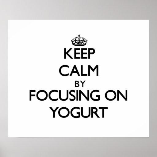 Keep Calm by focusing on Yogurt Print