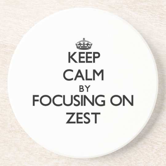 Keep Calm by focusing on Zest Coaster