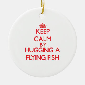 Keep calm by hugging a Flying Fish Ceramic Ornament