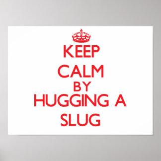 Keep calm by hugging a Slug Poster