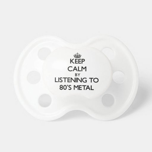 Keep calm by listening to 80'S METAL Baby Pacifiers
