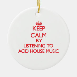 Keep calm by listening to ACID HOUSE MUSIC Christmas Tree Ornament